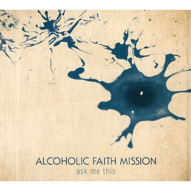 Alcoholic Faith Mission ASK ME THIS CD
