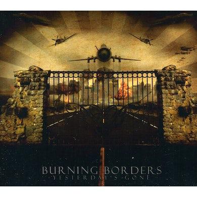 Burning Borders YESTERDAYS GONE CD
