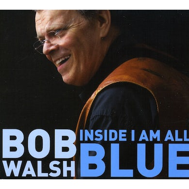 Bob Walsh INSIDE I AM ALL BLUE CD