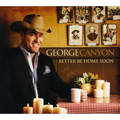 George Canyon BETTER BE HOME SOON CD