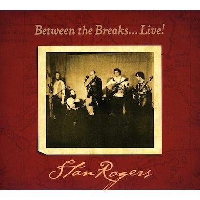 Stan Rogers BETWEEN THE BREAKS: LIVE CD