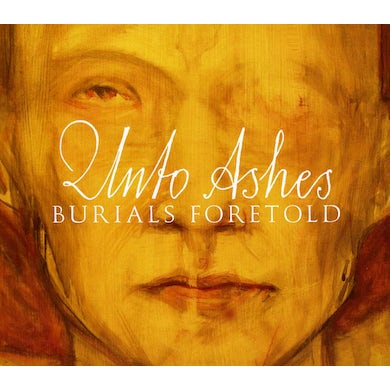 Unto Ashes BURIALS FORETOLD CD