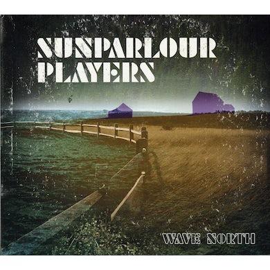 Sunparlour Players WAVE NORTH CD