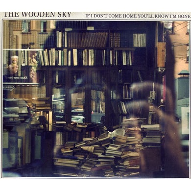 The Wooden Sky IF I DON'T COME HOME YOULL KNOW CD