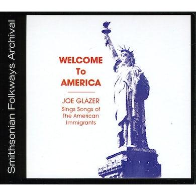 Joe Glazer WELCOME TO AMERICA: SONGS OF AMERICAN IMMIGRANTS CD