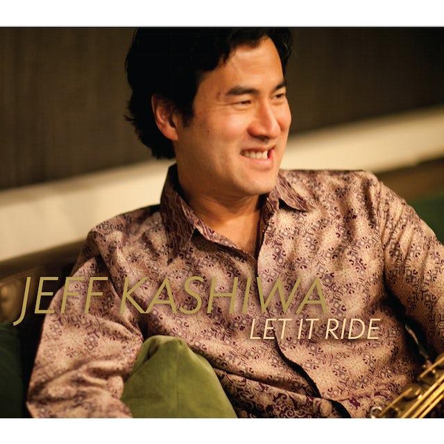 Jeff Kashiwa LET IT RIDE CD