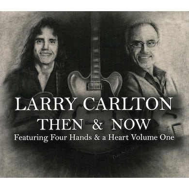 Larry Carlton THEN & NOW FEATURING FOUR HANDS & A HEART 1 CD