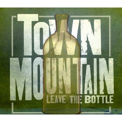 Town Mountain LEAVE THE BOTTLE CD