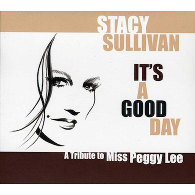 Stacy Sullivan IT'S A GOOD DAY: A TRIBUTE TO MISS PEGGY LEE CD