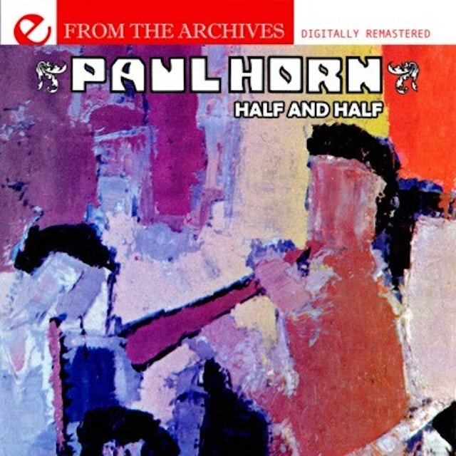 Paul Horn HALF AND HALF: FROM THE ARCHIVES CD
