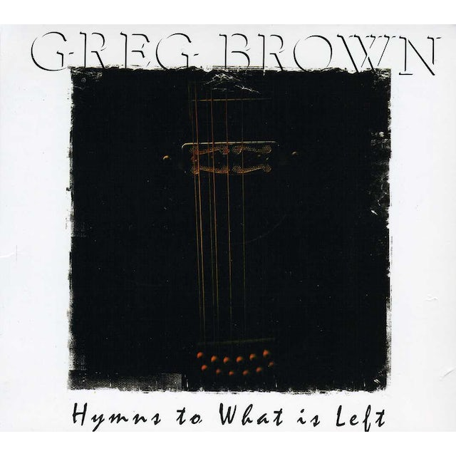 Greg Brown HYMNS TO WHAT IS LEFT CD