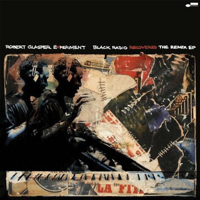 Robert Glasper Experiment BLACK RADIO RECOVERED: THE REMIX EP Vinyl Record