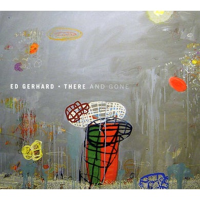 Edward Gerhard THERE & GONE CD