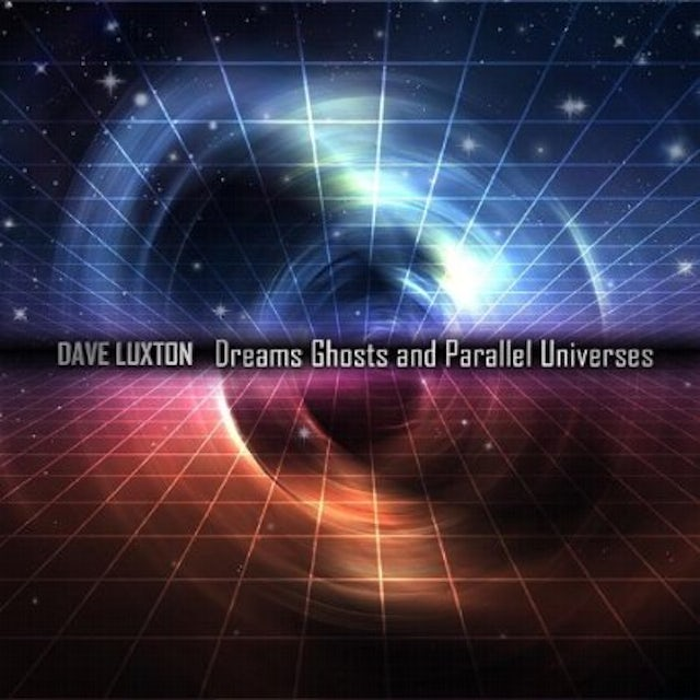 Dave Luxton DREAMS GHOSTS & PARALLEL UNIVERSES CD