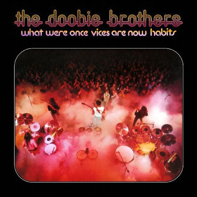 Doobie Brothers WHAT WERE ONCE VICES ARE NOW HABITS Vinyl Record