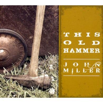 John Miller THIS OLD HAMMER CD