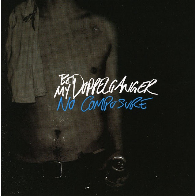 Be My Doppelganger NO COMPOSURE CD