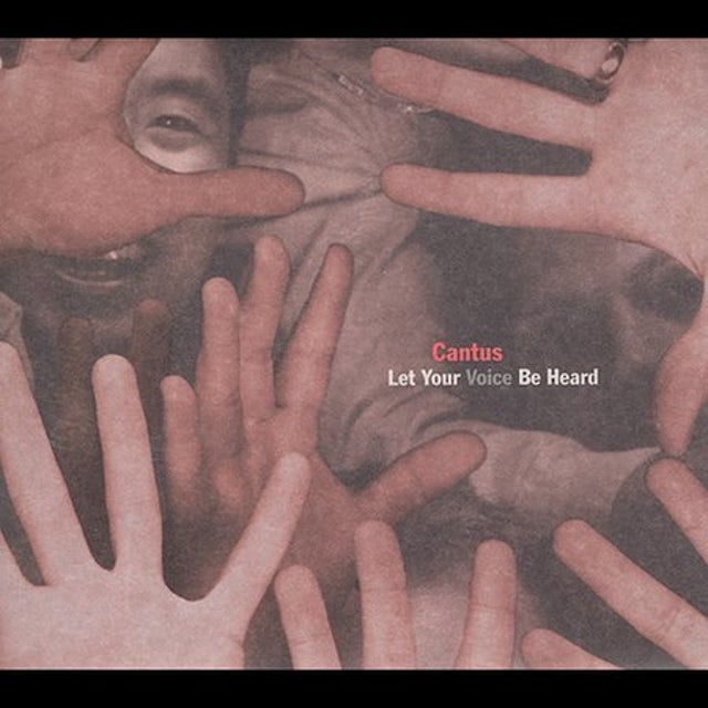 Cantus LET YOUR VOICE BE HEARD CD