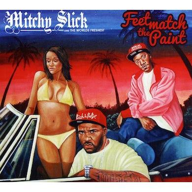 Mitchy Slick FEET MATCH THE PAINT CD