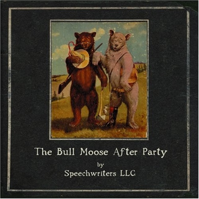 Speechwriters LLC BULL MOOSE AFTER PARTY CD
