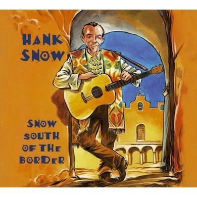 Hank Snow SNOW SOUTH OF THE BORD CD