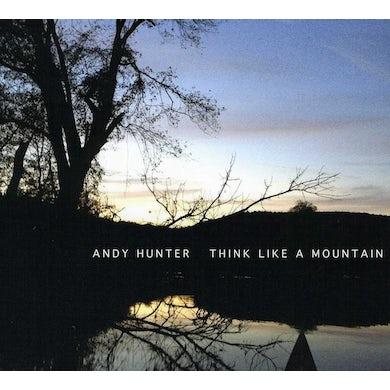 Andy Hunter THINK LIKE A MOUNTAIN CD