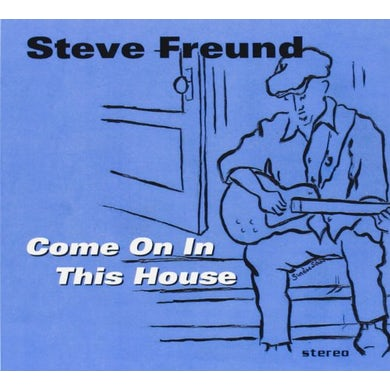 Steve Freund COME ON IN THIS HOUSE CD