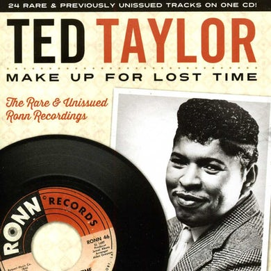 Ted Taylor MAKE UP FOR LOST TIME THE RARE & UNISSUED RONN CD