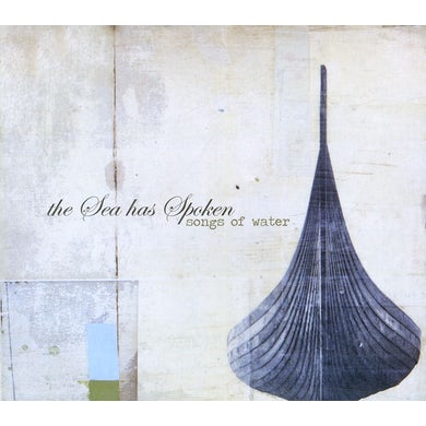Songs Of Water SEA HAS SPOKEN CD