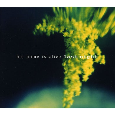His Name Is Alive LAST NIGHT CD