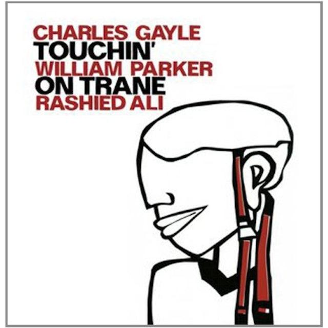 Charles Gayle / William Parker / Rashied Ali TOUCHIN ON TRANE Vinyl Record
