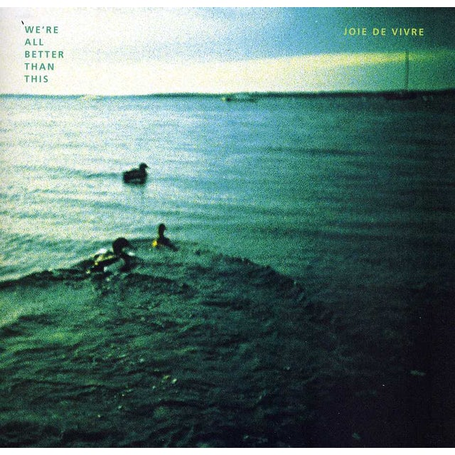 Joie De Vivre WERE ALL BETTER THAN THIS CD