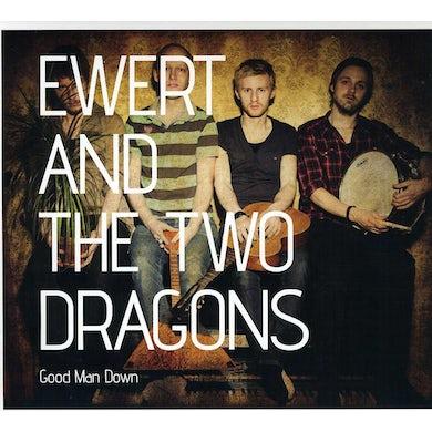 Ewert & The Two Dragons GOOD MAN DOWN CD
