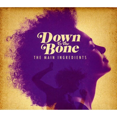 Down to the Bone MAIN INGREDIENTS CD