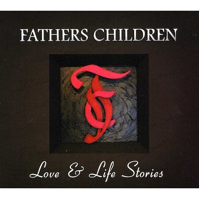 Fathers Children LOVE & LIFE STORIES CD