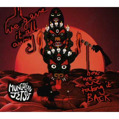 Mungolian Jetset WE GAVE IT ALL NOW WE'RE TAKING IT ALL BACK CD