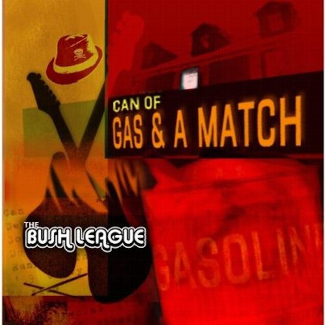 Bush League CAN OF GAS & A MATCH CD