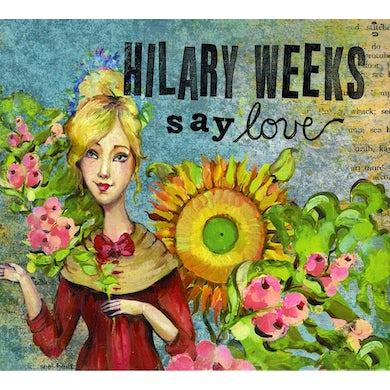 Hilary Weeks SAY LOVE CD