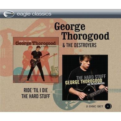 George Thorogood & The Destroyers RIDE TIL I DIE & THE HARD STUFF CD