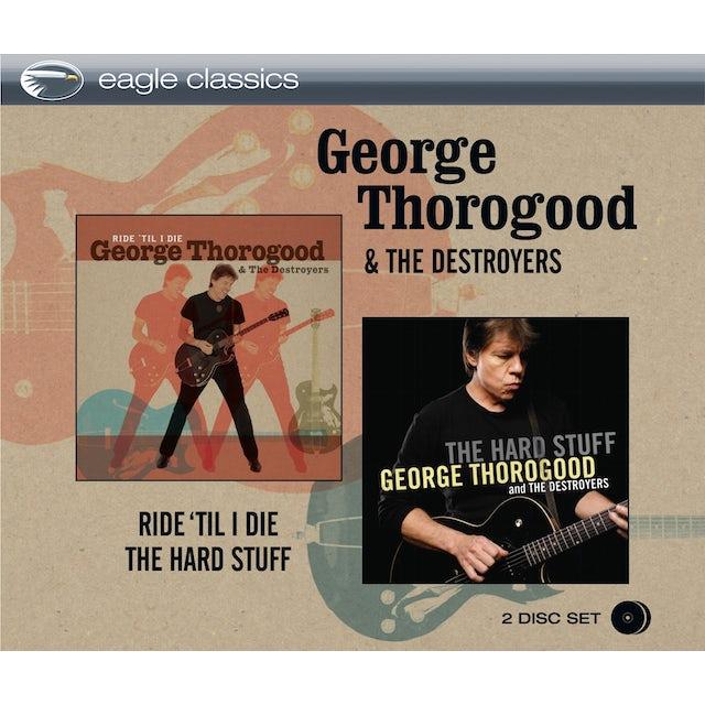 George Thorogood RIDE TIL I DIE & THE HARD STUFF CD