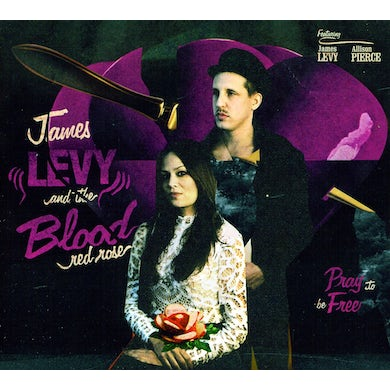 James Levy & The Blood Red Rose PRAY TO BE FREE CD