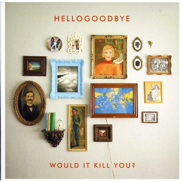 Hellogoodbye WOULD IT KILL YOU CD