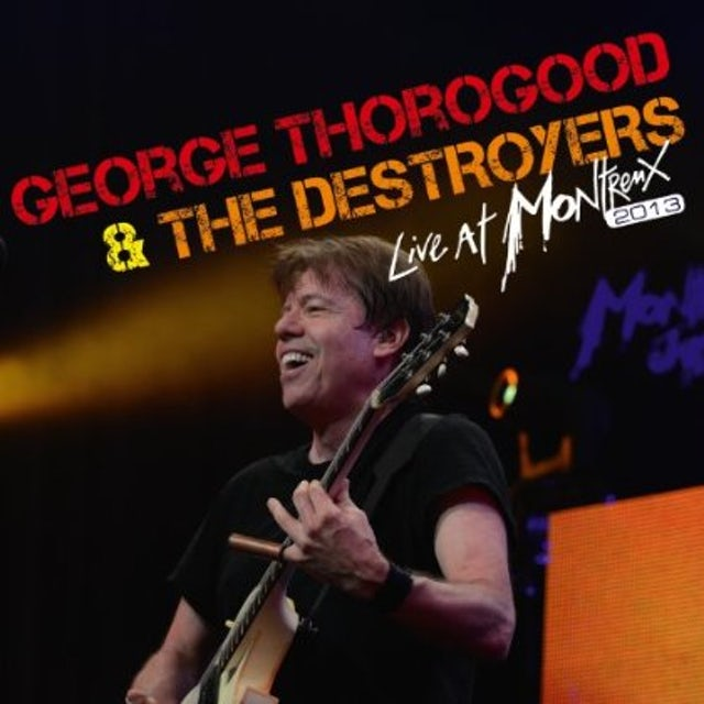 George Thorogood & The Destroyers LIVE AT MONTREUX 2013 CD