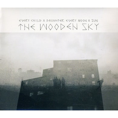 The Wooden Sky EVERY CHILD A DAUGHTER EVERY MOON A SUN CD