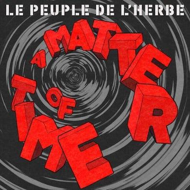 Le Peuple De L'Herbe MATTER OF TIME Vinyl Record