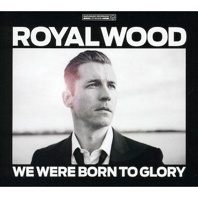 Royal Wood WE WERE BORN TO GLORY CD