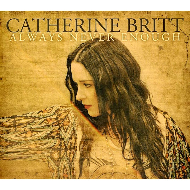 Catherine Britt ALWAYS NEVER ENOUGH (LIMITED EDITION) CD