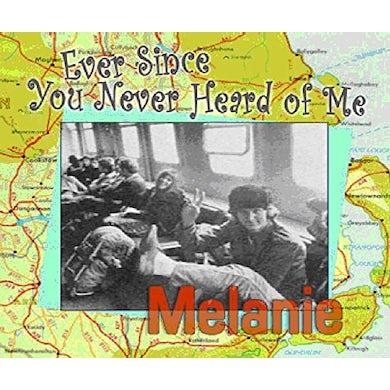Melanie EVER SINCE YOU NEVER HEARD OF ME CD