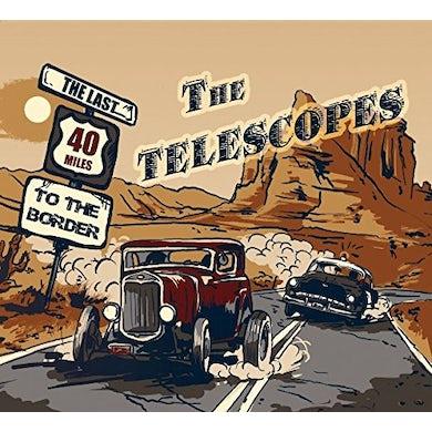 Telescopes LAST 40 MILES TO THE BORDER CD