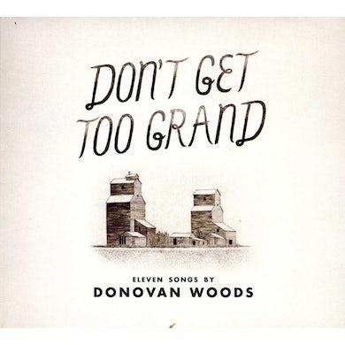 Donovan Woods DON'T GET TOO GRAND CD